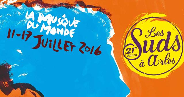 LES SUDS à ARLES : FESTIVAL DES MUSIQUES DU MONDE 11 au 17 juillet 2016